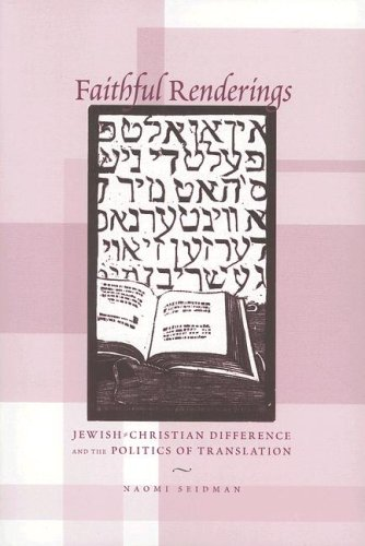 Faithful Renderings Jewish-Christian Difference and the Politics of Translation  2006 9780226745060 Front Cover