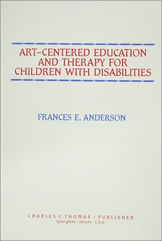 Art-Centered Education and Therapy for Children with Disabilities 1st edition cover