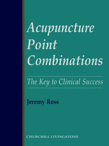 Acupuncture Point Combinations The Key to Clinical Success  1995 edition cover