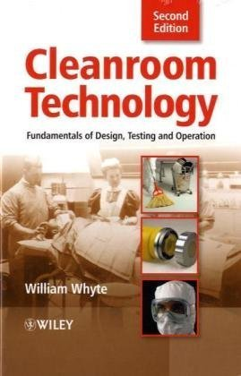 Cleanroom Technology Fundamentals of Design, Testing and Operation 2nd 2010 9780470748060 Front Cover