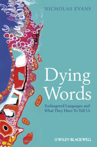 Dying Words Endangered Languages and What They Have to Tell Us  2009 edition cover