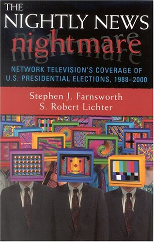 Nightly News Nightmare Network Television's Coverage of U.S. Presidential Elections, 1988-2000  2002 9780742519060 Front Cover