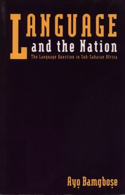 Language and the Nation The Language Question in Sub-Saharan Africa  1991 9780748603060 Front Cover