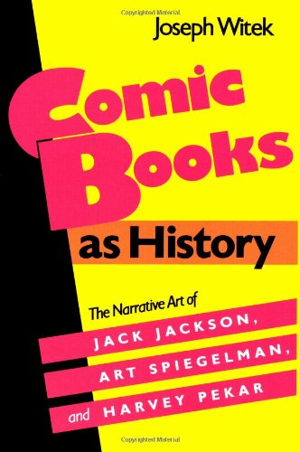 Comic Books As History The Narrative Art of Jack Jackson, Art Spiegelman, and Harvey Pekar  1989 9780878054060 Front Cover