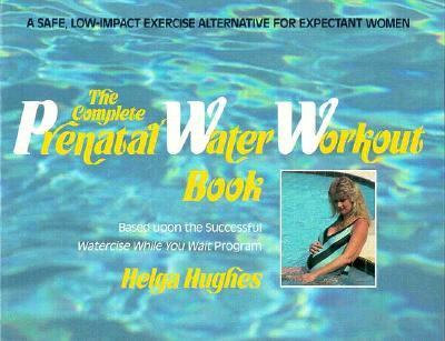 Complete Prenatal Water Workout Book Watercise While You Wait N/A 9780895293060 Front Cover