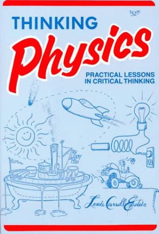 Thinking Physics : Practical Lessons in Critical Thinking, Gedanken Physics 2nd 1995 edition cover