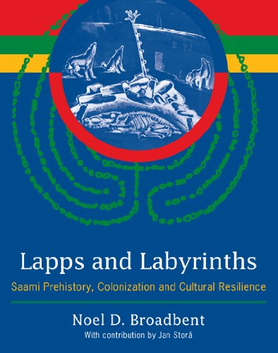 Lapps and Labyrinths Saami Prehistory, Colonization, and Cultural Resilience  2009 9780978846060 Front Cover