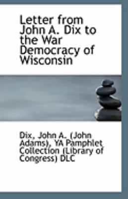Letter from John a Dix to the War Democracy of Wisconsin  N/A 9781113280060 Front Cover