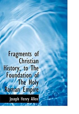 Fragments of Christian History, to the Foundation of the Holy Roman Empire N/A 9781113727060 Front Cover