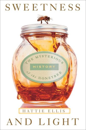 Sweetness and Light The Mysterious History of the Honeybee N/A 9781400054060 Front Cover