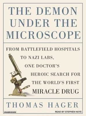 The Demon Under the Microscope: From Battlefield Hospitals to Nazi Labs, One Doctor's Heroic Search for the World's First Miracle Drug  2006 9781400153060 Front Cover