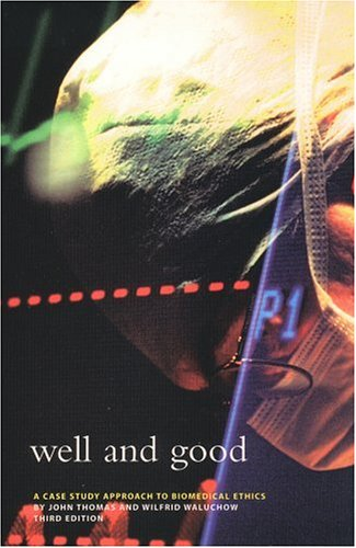Well and Good A Case Study Approach to Biomedical Ethics 3rd 1998 (Revised) 9781551112060 Front Cover