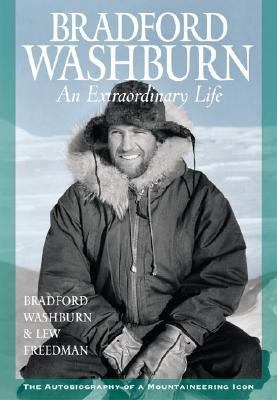 Bradford Washburn An Extraordinary Life: Autobiography, a Mountaineering Icon  2005 9781558689060 Front Cover