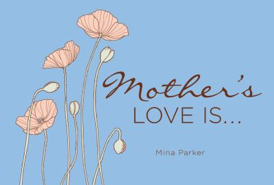 Mother's Love Is... (Inspirational Quotes, Gift for Mom, Gift for Women)  2009 9781573244060 Front Cover