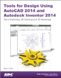 Tools for Design Using AutoCAD 2014 and Autodesk Inventor 2014  N/A 9781585038060 Front Cover