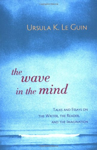 Wave in the Mind Talks and Essays on the Writer, the Reader, and the Imagination  2004 edition cover