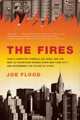 Fires How a Computer Formula, Big Ideas, and the Best of Intentions Burned down New York City - And Determined the Future of Cities N/A edition cover