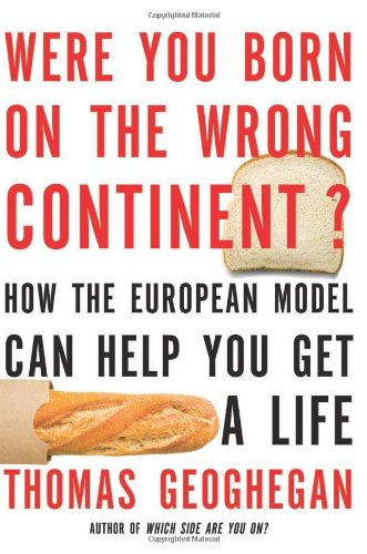 Were You Born on the Wrong Continent? How the European Model Can Help You Get a Life N/A edition cover