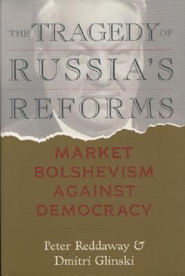 Tragedy of Russia's Reforms Market Bolshevism Against Democracy  2001 9781929223060 Front Cover