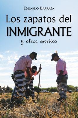 Los zapatos del Inmigrante y otros Escritos Y otros Escritos 3rd 2011 9781936885060 Front Cover