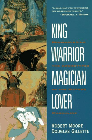 King, Warrior, Magician, Lover Rediscovering the Archetypes of the Mature Masculine Reprint edition cover