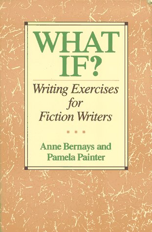 What If? Writing Exercises for Fiction Writers  2005 (Reprint) edition cover