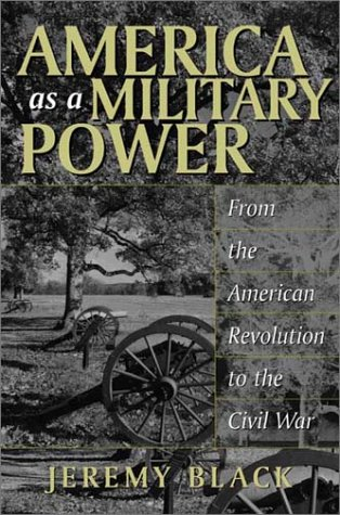 America as a Military Power From the American Revolution to the Civil War  2002 edition cover
