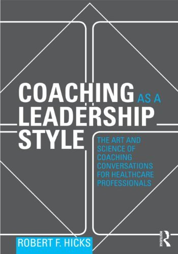 Coaching as a Leadership Style The Art and Science of Coaching Conversations for Healthcare Professionals  2014 edition cover