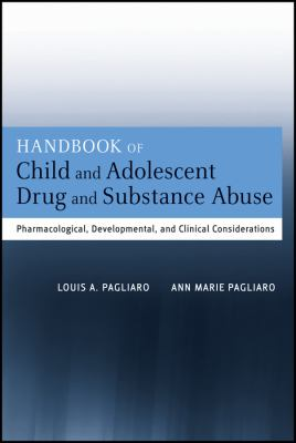 Handbook of Child and Adolescent Drug and Substance Abuse Pharmacological, Developmental, and Clinical Considerations 2nd 2012 edition cover