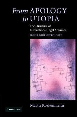 From Apology to Utopia The Structure of International Legal Argument  2005 9780521838061 Front Cover