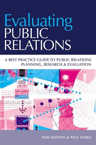 Evaluating Public Relations A Best Practice Guide to Public Relations Planning, Research and Evaluation  2005 9780749443061 Front Cover