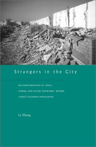 Strangers in the City Reconfigurations of Space, Power, and Social Networks Within China's Floating Population  2001 edition cover