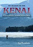 My Season on the Kenai Fishing Alaska's Greatest Salmon River N/A 9780882409061 Front Cover