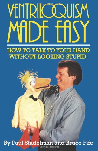 Ventriloquism Made Easy How to Talk to Your Hand Without Looking Stupid!  1989 9780941599061 Front Cover