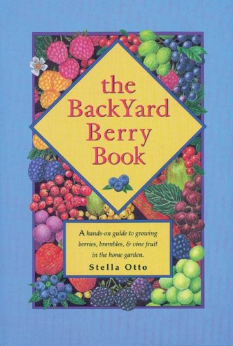 Backyard Berry Book A Hands-On Guide to Growing Berries, Brambles and Vine Fruit in the Home Garden N/A edition cover
