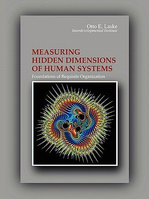 Measuring Hidden Dimensions of Human Systems : Foundations of Requisite Organization  2008 9780977680061 Front Cover
