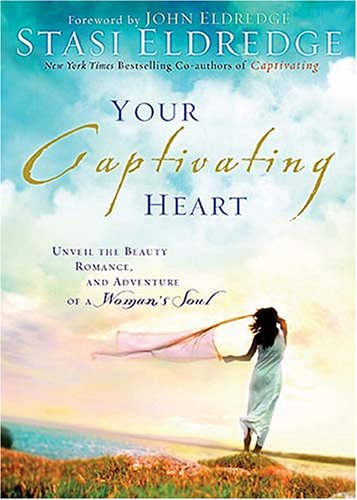 Your Captivating Heart Unveil the Beauty, Romance, and Adventure of a Woman's Soul  2007 9781404103061 Front Cover