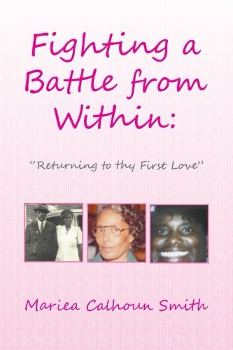 Fighting a Battle from Within: Returning to Thy First Love  2013 9781483678061 Front Cover