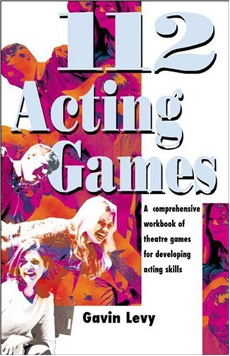112 Acting Games A Comprehensive Workbook of Theatre Games for Developing Acting Skills  2005 edition cover