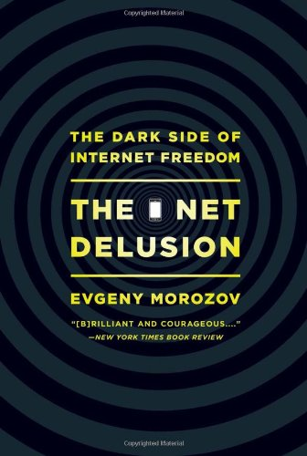 Net Delusion The Dark Side of Internet Freedom  2011 edition cover