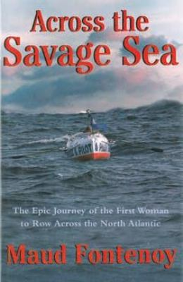 Across the Savage Sea The Epic Journey of the First Woman to Row Across the North Atlantic  2012 9781611451061 Front Cover