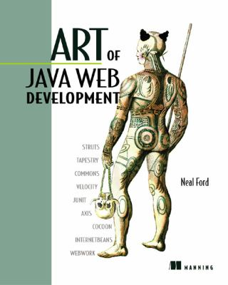 Art of Java Web Development Struts, Tapestry, Commons, Velocity, Junit, Axis, Cocoon, Internetbeans, Webwork  2003 9781932394061 Front Cover