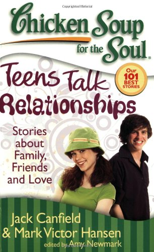 Chicken Soup for the Soul: Teens Talk Relationships Stories about Family, Friends, and Love N/A 9781935096061 Front Cover
