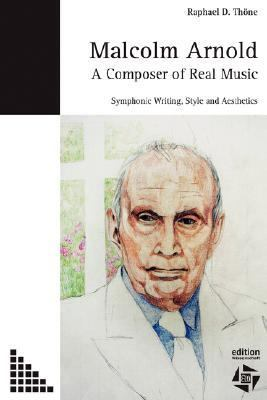 Malcolm Arnold - A Composer of Real Music. Symphonic Writing, Style and Aesthetics N/A edition cover