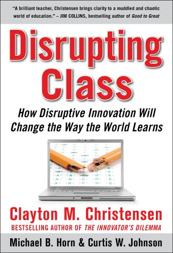 Disrupting Class How Disruptive Innovation Will Change the Way the World Learns  2008 edition cover