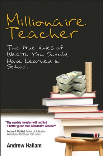 Millionaire Teacher The Nine Rules of Wealth You Should Have Learned in School  2011 edition cover