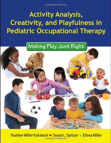 Activity Analysis, Creativity and Playfulness in Pediatric Occupational Therapy Making Play Just Right  2010 edition cover