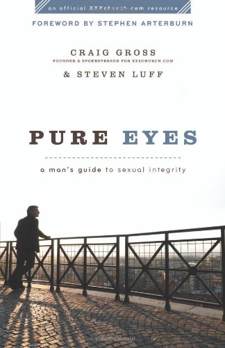 Pure Eyes A Man's Guide to Sexual Integrity  2010 edition cover