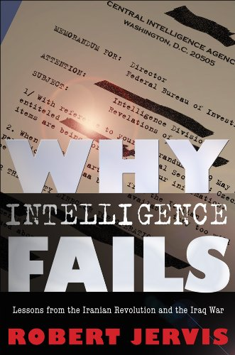 Why Intelligence Fails Lessons from the Iranian Revolution and the Iraq War  2012 edition cover