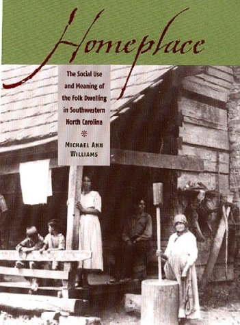 Homeplace The Social Use and Meaning of the Folk Dwelling in Southwestern North Carolina  2004 (Reprint) edition cover